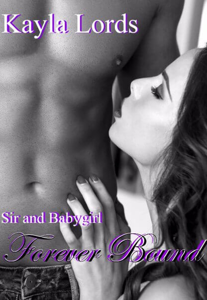 Sir and Babygirl Forever Bound by Kayla Lords Book 4